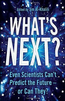 What's Next?: Even Scientists Can't Predict the Future – or Can They? - Jim Al-Khalili