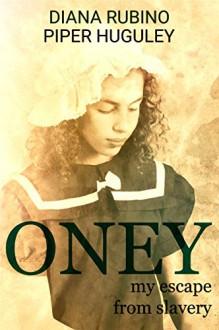 Oney: My Escape From Slavery - Diana Rubino,Piper Huguley