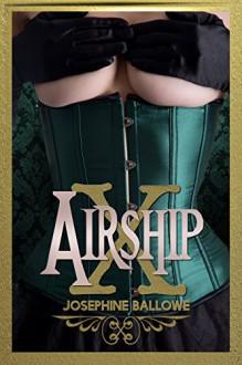 Airship X (SteamyPunk Series Book 1) - Josephine Ballowe