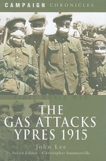 The Gas Attacks: Ypres 1915 - John Lee