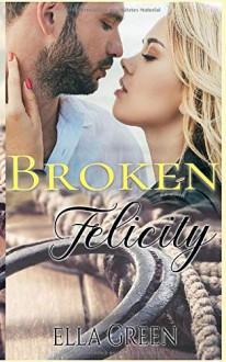 Broken Felicity - Ella Green