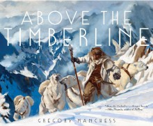 Above the Timberline - Gregory Manchess, Gregory Manchess
