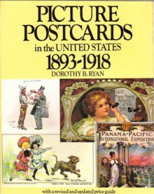 Picture postcards in the United States, 1893-1918 - Dorothy B. Ryan, George Miller