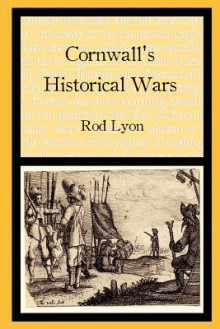 Cornwall's Historical Wars: A Brief Introduction - Rod Lyon