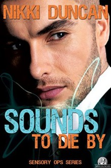 Sounds To Die By (Sensory Ops Book 1) - Nikki Duncan