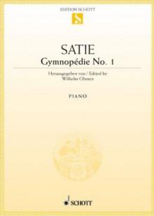 Gymnopédie No. 1: Klavier. (Edition Schott Einzelausgabe) - Wilhelm Ohmen, Erik Satie