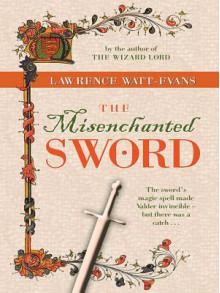 The Misenchanted Sword: A Legend of Ethshar - Lawrence Watt-Evans
