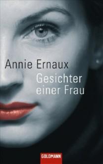 Gesichter einer Frau - Annie Ernaux