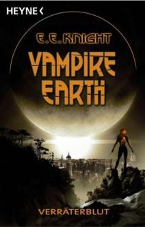 Verräterblut (Vampire Earth #5) - E.E. Knight