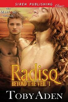 Radisq [Beyond the Veil 1] (Siren Publishing Classic ManLove) - Toby Aden