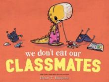 We Don't Eat Our Classmates - Ryan T. Higgins,Ryan T. Higgins