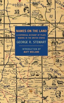 Names on the Land: A Historical Account of Place-Naming in the United States - George R. Stewart, Matt Weiland