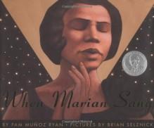 When Marian Sang: The True Recital of Marian Anderson - Pam Muñoz Ryan, Brian Selznick