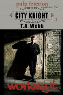 City Knight: Working It - T.A. Webb