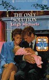 The Only Solution (Harlequin Romance, No. 3337) - Leigh Michaels