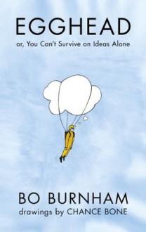 Egghead: Or, You Can't Survive on Ideas Alone - Bo Burnham, Chance Bone