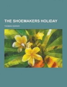 The Shoemakers Holiday - Thomas Dekker