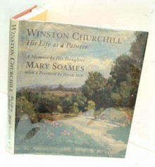 Winston Churchill: His Life As A Painter: A Memoir By His Daughter - Mary Soames