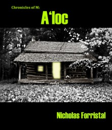 A'loc (Chronicles of M #3) - Nicholas Forristal