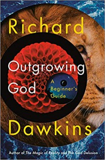 Outgrowing God: A Beginner's Guide: A Beginner's Guide to Atheism - Richard Dawkins