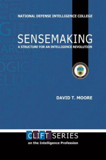Sensemaking: A Structure for An Intelligence Revolution (2nd Edition) - David Moore