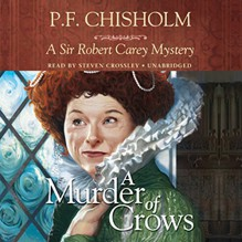 A Murder of Crows: A Sir Robert Carey Mystery - P. F. Chisholm, Steven Crossley, Inc. Blackstone Audio
