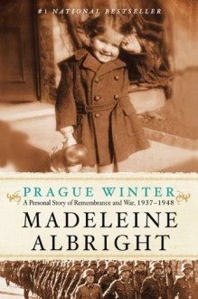 Prague Winter: A Personal Story of Remembrance and War, 1937-1948 - Madeleine Albright