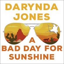 A Bad Day for Sunshine - Darynda Jones,Lorelei King