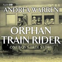 Orphan Train Rider: One Boy S True Story - Andrea Warren, Laura Hicks