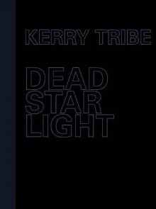 Kerry Tribe: Dead Star Light - Kerry Tribe, Carson Juli, Ellegood Anne, Herbert Martin, Trevor Tom, Tribe Kerry