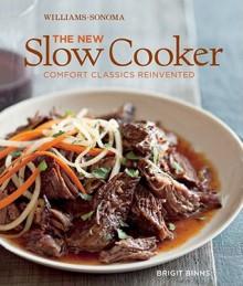 Williams-Sonoma the New Slow Cooker: Comfort Classics Reinvented - Brigit Binns