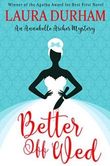 Better Off Wed (Annabelle Archer Wedding Planner Mystery Book 1) - Laura Durham,Laura Durham