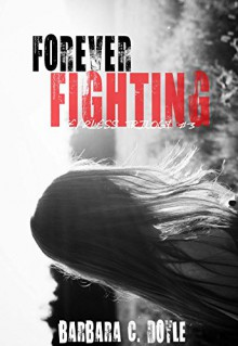 Forever Fighting (Fearless Trilogy Book 3) - Barbara C. Doyle