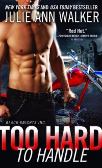 Too Hard to Handle (Black Knights Inc.) - Julie Ann Walker