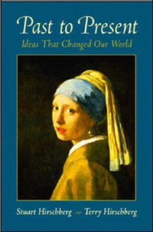 Past to Present: Ideas That Changed Our World - Stuart Hirschberg, Terry Hirschberg