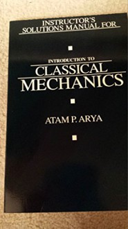 Instructor's Solutions Manual For Introduction To Classical Mechanics - Atam P. Arya