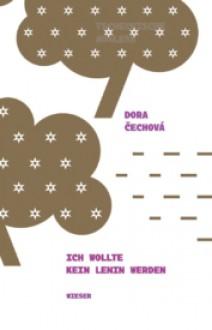 Ich wollte kein Lenin werden - Dora Čechova