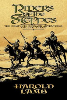 Riders of the Steppes: The Complete Cossack Adventures, Volume Three - Harold Lamb, Howard Andrew Jones, E.E. Knight