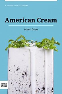 American Cream: A Memoir - Micah Enloe, Thought Catalog