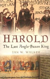Harold: The Last Anglo Saxon King - Ian W. Walker