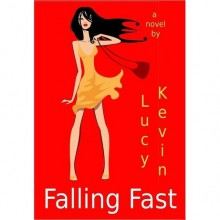 Falling Fast (A romantic comedy about friendship, family...and unexpected love) - Lucy Kevin