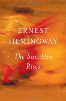 The Sun Also Rises - Ernest Hemingway