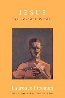 Jesus: The Teacher Within - Laurence Freeman