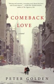 Comeback Love: A Novel - Peter Golden