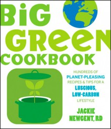 The Big Green Cookbook: Hundreds of Planet-Pleasing Recipes and Tips for a Luscious, Low-Carbon Lifestyle - Jackie Newgent