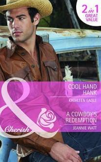 Cool Hand Hank AND A Cowboy's Redemption - Kathleen Eagle, Jeannie Watt