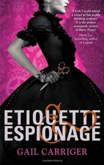 Etiquette and Espionage: Number 1 in series (Finishing School) by Gail Carriger (2013-02-05) - Gail Carriger;