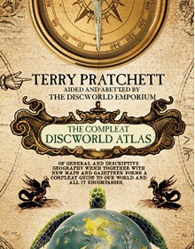 The Compleat Discworld Atlas: Of General & Descriptive Geography Which Together With New Maps and Gazetteer Forms a Compleat Guide to Our World & All It Encompasses - Terry Pratchett