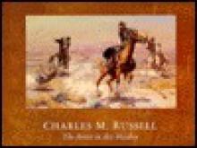 Charles M. Russell, the Artist in His Heyday, 1903-1926 - Brian W. Dippie, Gerald Peters Gallery, Rudolph Wunderlich, Mongerson-Wunderlich Gallery