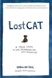 Lost Cat: A True Story of Love, Desperation, and GPS Technology - Caroline Paul, Wendy MacNaughton
